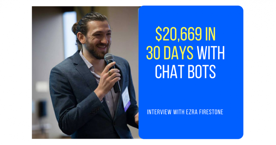 How Ezra Firestone Generated $20,669 In 30 Days With Messenger Chatbots (Part 1 of 5)