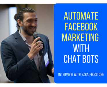 272How Ezra Firestone Automated His Marketing on Facebook Messenger With Chatbots (Part 3 of 5)