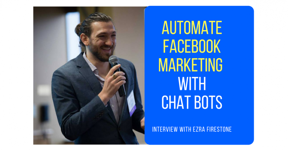 How Ezra Firestone Automated His Marketing on Facebook Messenger With Chatbots (Part 3 of 5)