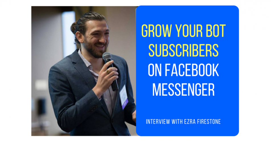 How Ezra Firestone Grew His Facebook Messenger Bot Subscribers (Part 4 of 5)